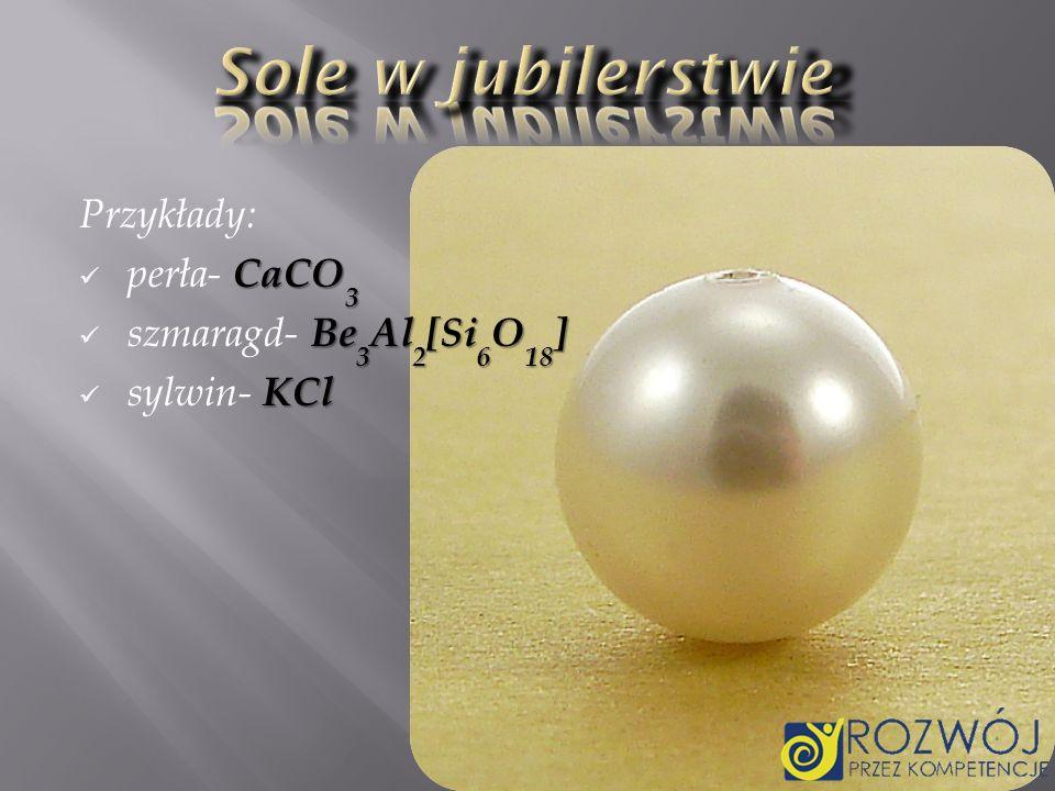 Sole w jubilerstwie Przykłady: perła- CaCO3 szmaragd- Be3Al2[Si6O18]